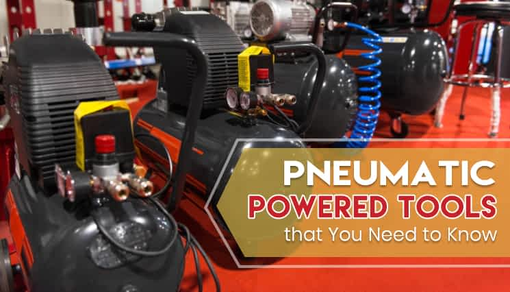 PNEUMATIC Powered Tools that You Need to Know