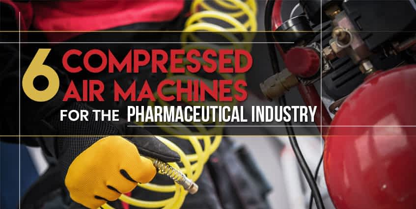 6 Compressed Air Machines for the Pharmaceutical Industry