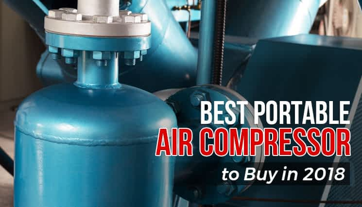 Best Portable Air Compressors to Buy in 2018