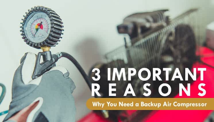 3 Important Reasons Why You Need a Backup Air Compressor