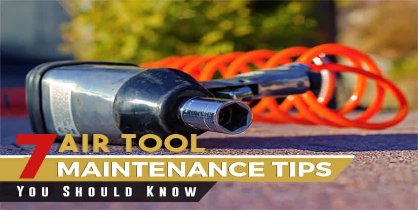 7 Air Tool Maintenance Tips You Should Know