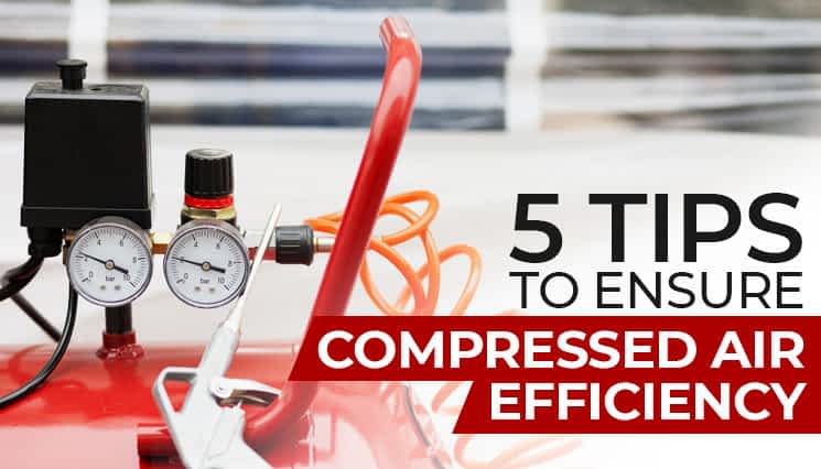 5 Tips to Ensure Compressed Air Efficiency