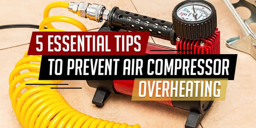 5 Essential Tips to Prevent Air Compressor Overheating