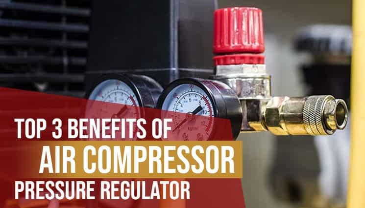 Top 3 Benefits of Air Compressor Pressure Regulator