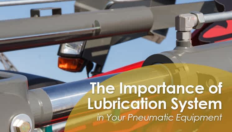 The Importance of Lubrication System in Your Pneumatic Equipment