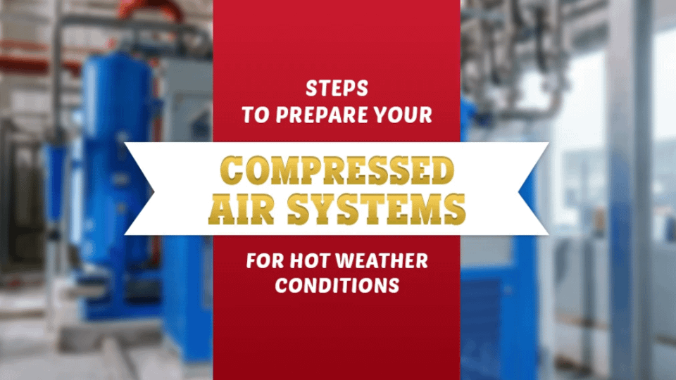 Steps for Preparing your Compressed Air Systems for hot weather conditions