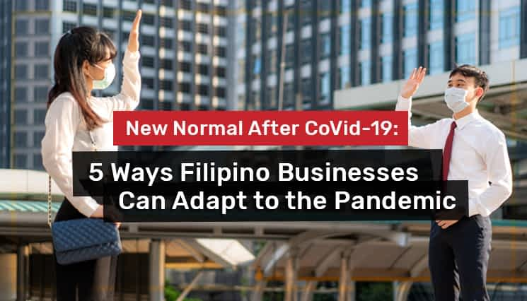 New Normal After CoVid-19: 5 Ways Filipino Businesses Can Adapt to the Pandemic
