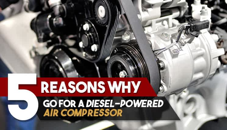 5 Reasons Why Go for a Diesel-Powered Air Compressor