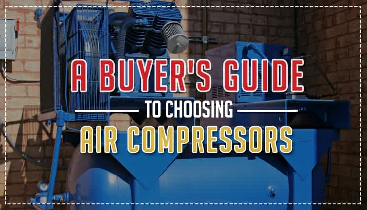 A Buyer's Guide to Choosing Air Compressors
